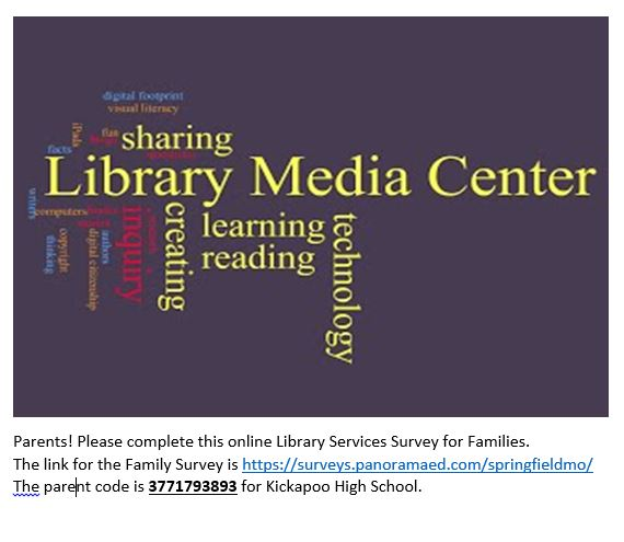 Online Library Services Survey for Families.  Family Survey link https://surveys.panoramaed.com/springfieldmo/   Parent code is 3771793893 for KHS.