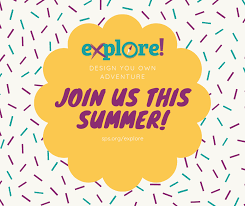 SUMMER EXPLORE :                    June 7- July30
